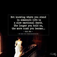 Not knowing where you stand in someone's life isa slow emotional death.The longer you hold on,the more numb you become. Not Knowing Quotes, Done Trying Quotes, Tired Quotes, Done Quotes, 2015 Quotes, Change Quotes, Pain Quotes, Hurt Quotes, One Sided Relationship Quotes