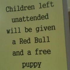 Funny signs – Children left unattended - Click image to find more Humor Pinterest pins