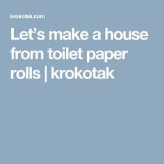 Let's make a house from toilet paper rolls | krokotak