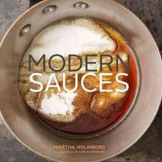 Modern Sauces by Martha Holmberg: More than 100 recipes for sauces range from standards such as Bearnaise, hollandaise, and marinara to modern riffs such as maple-rum sabayon, caramelized onion coulis, and coconut-curry spiked chocolate sauce. Sauce Au Poivre, Custard Sauce, Tasting Table, Butter Sauce, Hot Butter, Coconut Curry, Recipe Using, Basic Recipe, Sauce Recipes