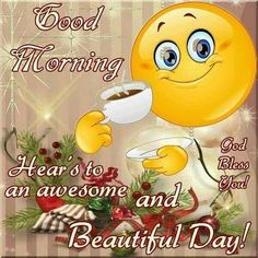 Here's to an awesome and beautiful day, good morning morning good morning good morning quotes good morning images good morning image Cute Good Morning Gif, Good Morning Smiley, Good Morning Funny Pictures, Good Morning Beautiful Quotes, Good Morning Picture, Good Morning Greetings, Good Morning Wishes, Good Day Images, Morning Blessings