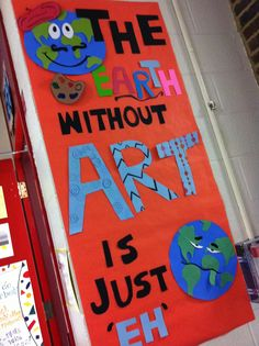 "This is a cute title for an Earth Day display featuring your students' art projects:  ""The EARTH without ART is just EH."" classroom, school bulletin boards, art bulletin boards, master bedrooms, earth day, teacher, door art, board idea, art rooms"