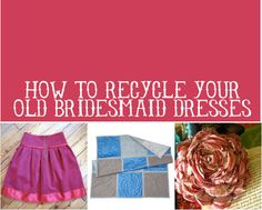 How to Recycle your Old Bridesmaid Dress via Hey Look At Me