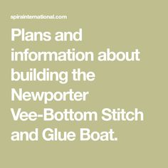 Plans and information about building the Newporter Vee-Bottom Stitch and Glue Boat.