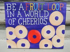 Be a fruit loop in a world of cheerios by SimplePositivity on Etsy, $35.00