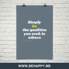 Simply be the qualities you seek by Zen Proverb #23462