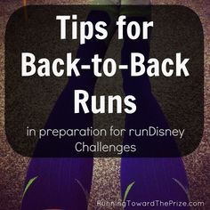 Tips for completing back-to-back runs for race challenges (like runDisney).