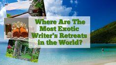 Where Are The Most Exotic Writer's Retreats in the World?  Writing and travel--oooooooo!!!