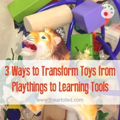 3 Ways to Transform Toys from Playthings to Learning Tools