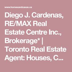 Diego J. Cardenas, RE/MAX Real Estate Centre Inc., Brokerage* | Toronto Real Estate Agent: Houses, Condos and Homes