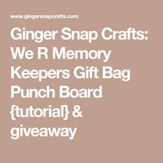 Ginger Snap Crafts: We R Memory Keepers Gift Bag Punch Board {tutorial} & giveaway