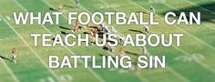 What Football Can Teach Us About Battling Sin | Unlocking the Bible