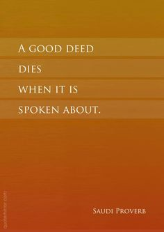A good deed dies when it is spoken about. - Saudi Proverb Like & Repin. Noelito Flow. Noel  Panda http://www.instagram.com/noelitoflow