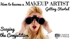 A quick how to guide on scoping out your competition as you prepare to become a makeup artist