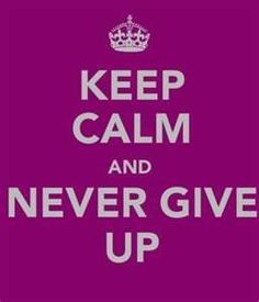 Keep calm and never give up. Keep Calm Posters, Keep Calm Quotes, Faith Quotes, Words Quotes, Great Quotes, Quotes To Live By, Quotes About Everything, Some Words, Giving Up