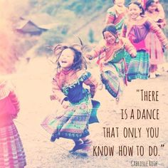 """""""There is a dance that only you know how to do."""" - Gabrielle Roth - Dance to the song in your head. Speak with the rhythm in your heart, and love from the depths of your soul. Done Quotes, Great Quotes, Inspirational Quotes, Dance Movement, Your Soul, Expressive Art, Photo Projects, Just Dance, Happy Dance"""