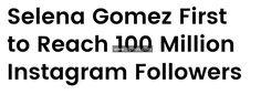 Selena Gomez First To Reach 100 Million Instagram Followers. [Billboard's Online Article] http://www.biphoo.com/celebrity/selena-gomez/news/selena-gomez-first-to-reach-100-million-instagram-followers