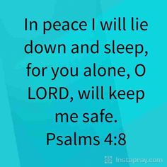 One of my favorite verses. Try praying this before bed if you are having trouble sleeping. Rebuke the spirit of sleeplessness and claim the victory of a peaceful sleep in the name of Jesus.