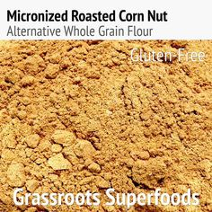 Micronized Roasted Corn Nut Flour:  Fiber - Carbohydrates - Protein  Gluten-Free; Organic  Roasted corn is a common snack found all over East Africa. Roasted on the street and sprinkled with salt, chili and lime, makes maize a wonderful treat! Now you can get that taste in a micronized flour to add to corn muffins and other savory recipes. This powder is great for thickening gravy, dips and sauces. Use as breading for baking meats or mix into veggie burgers for an added boost to your diet…