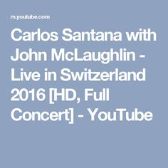 Carlos Santana with John McLaughlin - Live in Switzerland 2016 [HD, Full Concert] - YouTube