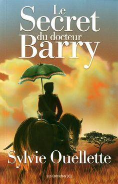 LE SECRET DU DOCTEUR BARRY Sylvie Ouellette #LIVRE #ROMAN #LITTERATURE #QUEBEC #BIBLIOUQAC http://go.uqac.ca/ivHF