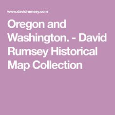 Oregon and Washington. - David Rumsey Historical Map Collection