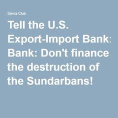 Tell the U.S. Export-Import Bank: Don't finance the destruction of the Sundarbans!