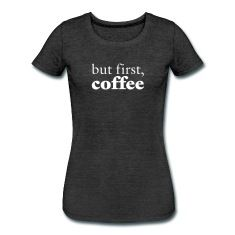 But First Coffee Women's T-Shirts