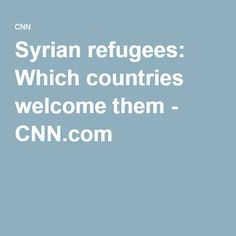 Syrian refugees: Which countries welcome them - CNN.com