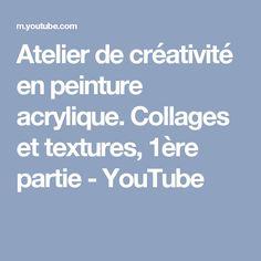 Atelier de créativité en peinture acrylique. Collages et textures, 1ère partie - YouTube