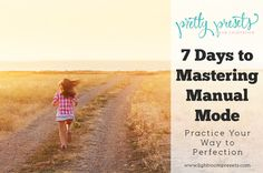 7 Days to Mastering Manual Mode: Practice Your Way to Perfection | Pretty Presets for Lightroom