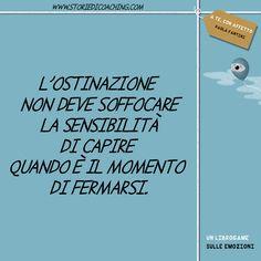L'ostinazione non deve soffocare la sensibilità di capire quando è il momento di fermarsi. www.storiedicoaching.com #ostinazione #soffocare #sensibilità #capire #coaching #alt #consapevolezza