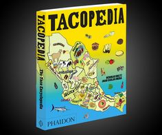 My 28th of September has just started looking a whole lot brighter. That's the date Tacopedia will be released for shipping. Tacopedia is--and how is it possible no one thought of this before?--an encyclopedic tribute to Mexico's tacos and taco culture