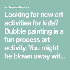 Looking for new art activities for kids? Bubble painting is a fun process art activity. You might be blown away with the results.