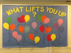 dontputyournameinit:  I just put up a new bulletin board! Residents are encouraged to write things that lift them up on the balloons. Ex. friends, family, music.