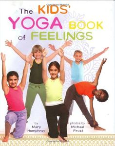 The Kids' Yoga Book of Feelings by Mary Humphrey  This is a great book because it shows a pose, links it to a positive feeling (such as connection or feeling peaceful) and gives an affirmation to practice along with it.