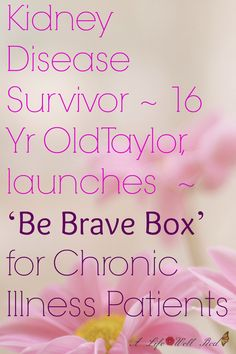 Inspiring article about Taylor, a 16-year-old entrepeneur, who contracted a rare and fatal kidney disease in 2011. By turning adversity into opportunity, she launched 'Be Brave Box'. Taylor now runs her own business designed to encourage and brighten the days of those living with & surviving chronic illness. This is a MUST READ! ♥♥♥ ~