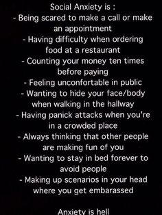 WELL. I read this. All of them are true except maybe 2. GUESS I HAVE SOCIAL ANXIETY.                                                                                                                                                                                 More