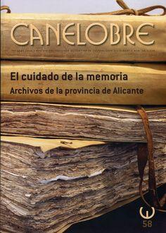 El cuidado de la memoria: archivos de la provincia de Alicante. Número monográfico de: Canelobre: revista del Instituto Alicantino de Cultura Juan GilAlbert. Invierno 2011, 58, 446 p.
