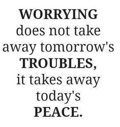 """Worrying does not take away tomorrow's troubles, it takes away today's peace"" ~ Zig Zigler #quote"