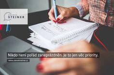 CITÁT ♕ MOTIVACE Nikdo není pořád zaneprázdněn. Je to jen věc priority. www.steinermedia.cz