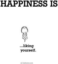 """Happiness is...liking yourself"" via www.LastLemon.com"