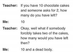 If you have 10 chocolate cakes and someone asks for 2....