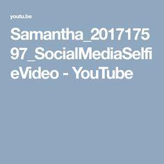 Samantha_201717597_SocialMediaSelfieVideo - YouTube