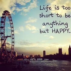 Life is too short anything but happy