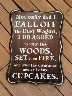 Not only did I fall off the Diet Wagon Wood Sign, Kitchen Humor, Funny Sayings, Humorous Signs for the Kitchen, Funny Decor Funny Wood Signs, Farm Signs, Diy Signs, Diet Humor, Diet Meme, Humor Humour, Thing 1, Golf Humor, Funny Golf