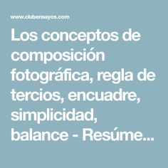 Los conceptos de composición fotográfica, regla de tercios, encuadre, simplicidad, balance - Resúmenes