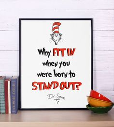 Dr Seuss Quote, Why fit in, Inspirational quote, Dr Seuss print, Nursery print, Dr Seuss nursery poster by Inspire4you on Etsy https://www.etsy.com/listing/227793591/dr-seuss-quote-why-fit-in-inspirational