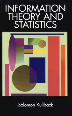 Information Theory and Statistics by Solomon Kullback  Highly useful text studies logarithmic measures of information and their application to testing statistical hypotheses. Includes numerous worked examples and problems. References. Glossary. Appendix. 1968 2nd, revised edition.