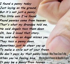 """I have a jar of """"angel"""" pennies that I began collecting eleven years ago at the loss of a very good friend, I have continued to find and collect as my number of angels has grown.  I take great comfort in knowing I am being watched over....Vicki, Pete, Mom and my sweetest angel Lauren."""